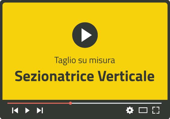 Video sezionatrice verticale